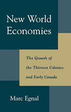 New World Economies:  The Growth of the Thirteen Colonies and Early Canada by Marc Egnal